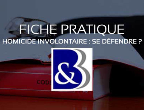 FICHES PRATIQUES – Poursuivi pour une infraction routière d'homicide involontaire : Comment se défendre?