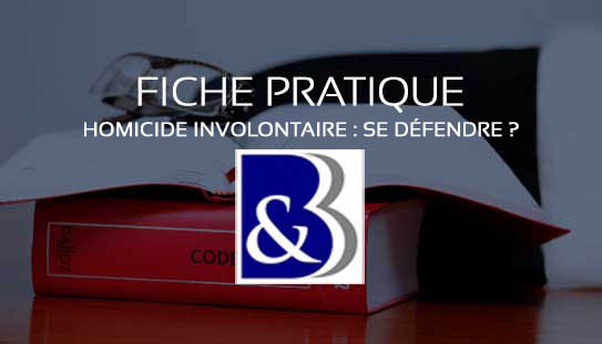homicide involontaire, homicide involontaire se défendre, défense homicide involontaire, meilleur avocat homicide involontaire, avocat pénal routier, avocat infraction routière, relaxe homicide involontaire, plaidoirie homicide involontaire, instruction avocat homicide involontaire