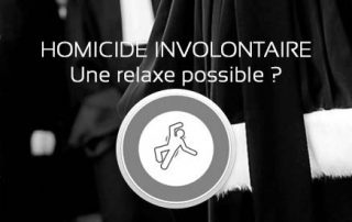 homicide relaxe, homicide involontaire relaxe, avocat homicide involontaire relaxe, défense homicide involontaire, meilleur avocat homicide involontaire